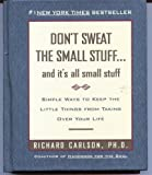Richard Carlson Don't Sweat the Small Stuff... and It's All Small Stuff: Simple Ways to Keep the Little Things from Taking Over Your Life