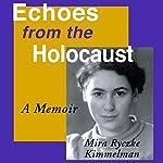 Echoes from the Holocaust: A Memoir   Mira Ryczke Kimmelman