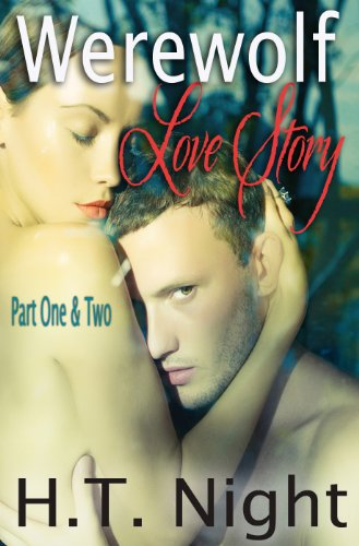 Parts One and Two: Werewolf Love Story by H.T. Night