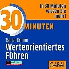 30 Minuten Werteorientiertes Führen Hörbuch von Rainer Krumm Gesprochen von: Gilles Karolyi, Sonngard Dressler, Gordon Piedesack