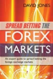 Spread Betting the Forex Markets: An Expert Guide to Spread Betting the Foreign Exchange Markets