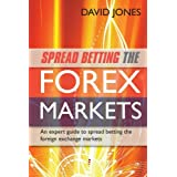Spread Betting the Forex Markets: An Expert Guide to Spread Betting the Foreign Exchange Marketsby David Jones