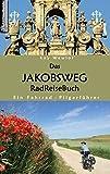 Das Jakobsweg RadReiseBuch: Ein Fahrrad-Pilgerführer