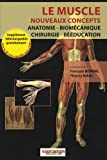 Le muscle, nouveaux concepts : Anatomie, biomcanique, chirurgie, rducation