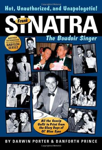 Frank Sinatra, The Boudoir Singer: All The Gossip Unfit To Print From The Glory Days Of Ol' Blue Eyes front-807690