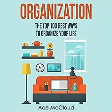 Organization: The Top 100 Best Ways to Organize Your Life | Livre audio Auteur(s) : Ace McCloud Narrateur(s) : Joshua Mackey