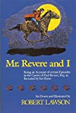 Mr. Revere and I: Being an Account of certain Episodes in the Career of Paul Revere,Esq. as Revealed by his Horse