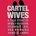 Cartel Wives: A True Story of Deadly Decisions, Steadfast Love, and Bringing Down El Chapo Hörbuch von Mia Flores Gesprochen von: Joy Nash, Sylvia Gonzalez