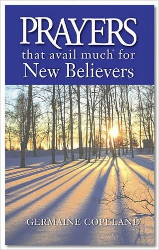 Prayers That Avail Much for New Believers written by Germaine Copeland