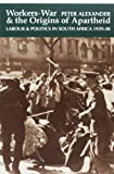 Workers, War and the Origins of Apartheid: Labour and Politics in South Africa, 1939-48 (0852557655) by Alexander, Peter