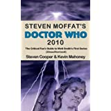 Steven Moffat's Doctor Who 2010: The Critical Fan's Guide to Matt Smith's First Series (Unauthorized)by Steven Cooper