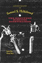 Autobiography Of Samuel S. Hildebrand: The Renowned Missouri Bushwhacker (the Civil War In The West) From University Of Arkansas Press