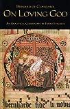 Bernard Of Clairvaux: On Loving God (Cistercian Fathers)