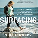 Surfacing: From the Depths of Self-Doubt to Winning Big and Living Fearlessly Audiobook by Siri Lindley Narrated by Siri Lindley