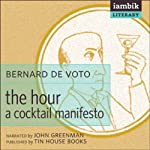 The Hour: A Cocktail Manifesto | Bernard DeVoto