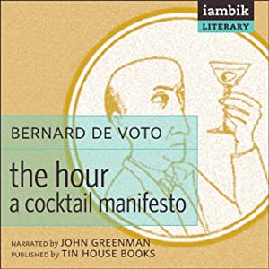 The Hour: A Cocktail Manifesto | [Bernard DeVoto]