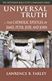 img - for Universal Truth: The Catholic Epistles of James, Peter, Jude, and John (The Orthodox Bible Study Companion Series) book / textbook / text book