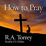 How to Pray | R.A. Torrey