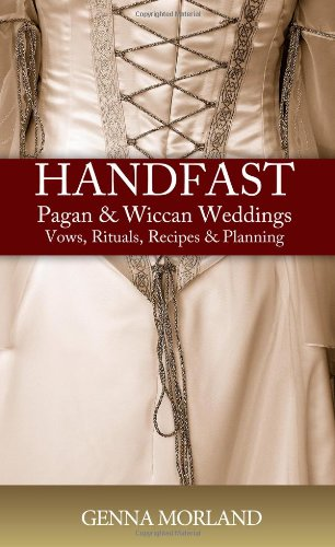 Handfast, Pagan & Wiccan Weddings: Vows, Rituals,