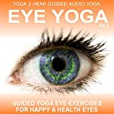 Eye Yoga, Vol. 2: More Yogic Eye Exercises for Stronger, Healthier and Even More Relaxed Eyes Speech by Sue Fuller Narrated by Sue Fuller