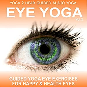 Eye Yoga, Vol. 2: More Yogic Eye Exercises for Stronger, Healthier and Even More Relaxed Eyes | [Sue Fuller]