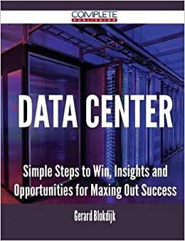 Data Center - Simple Steps To Win, Insights And Opportunities For Maxing Out Success