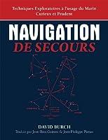 Navigation De Secours: Techniques Exploratoires � l'usage du Marin Curieux et Prudent