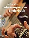 Mein großes Gitarrenspiel- und Liederbuch: Mit herausnehmbaren Grifftabellen und 50 Liedern auf CD zum Nachspielen