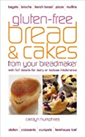 Gluten-free Bread & Cake from Your Breadmaker: With Full Details for Dairy or Lactose Intolerance