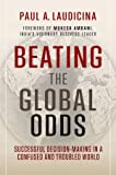 img - for Beating the Global Odds: Successful Decision-making in a Confused and Troubled World book / textbook / text book