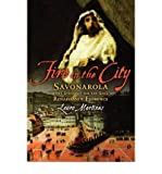 Fire in the City: Savonarola in Renaissance Florence (0195324102) by Martines, Lauro