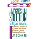 The Magnesium Solution for Migraine Headaches by Jay S. Cohen