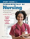 Study Guide for Fundamentals of Nursing: The Art and Science of Nursing Care by Taylor PhD MSN RN, Carol R., Lillis, Carol, LeMone, Prisci 7th (seventh) Edition [Paperback(2010)]
