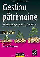 Gestion de patrimoine - 2015-2016 - 6e éd. - Stratégies juridiques, fiscales et financières