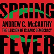 Spring Fever: The Illusion of Islamic Democracy | [Andrew C. McCarthy]