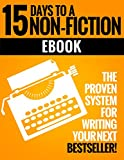 How to Write a Non-Fiction Kindle eBook in 15 Days: Your Step-by-Step Guide to Writing a Non-Fiction eBook that Sells!