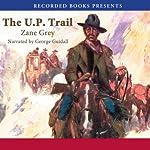 The U.P. Trail   Zane Grey