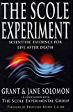 img - for By ARTHUR J ELLISON GRANT SOLOMON JANE SOLO THE SCOLE EXPERIMENT: SCIENTIFIC EVIDENCE FOR LIFE AFTER DEATH [Hardcover] book / textbook / text book