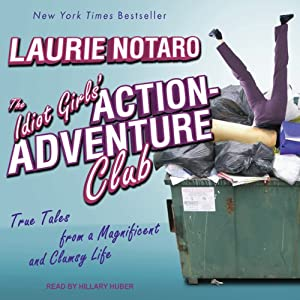 The Idiot Girls' Action-Adventure Club: True Tales from a Magnificent and Clumsy Life | [Laurie Notaro]
