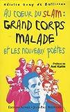 echange, troc Héloïse Guay de bellissen - Au coeur du slam : Grand Corps Malade et les nouveaux poètes
