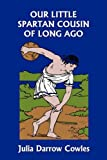 img - for Our Little Spartan Cousin of Long Ago (Yesterday's Classics) book / textbook / text book