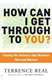 img - for How Can I Get Through to You?: Closing the Intimacy Gap Between Men and Women book / textbook / text book
