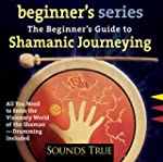 The Beginner's Guide to Shamanic Jour...