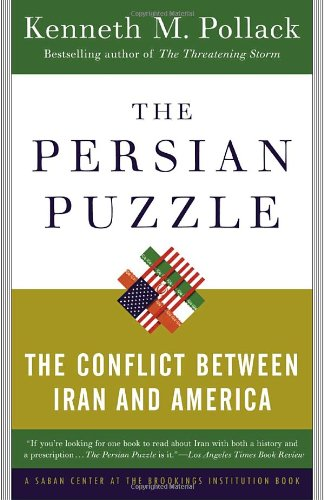 The Persian Puzzle: The Conflict Between Iran and America: Kenneth M. Pollack: 9780812973365: Amazon.com: Books