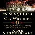 The Suspicions of Mr. Whicher: The Undoing of a Great Victorian Detective