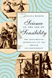 img - for Science in the Age of Sensibility: The Sentimental Empiricists of the French Enlightenment book / textbook / text book