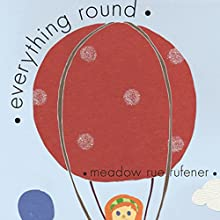 Everything Round (       UNABRIDGED) by Meadow Rue Rufener Narrated by Jesika Lay