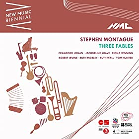 Stephen Montague: Three Fables (New Music Biennial) [Live]