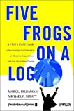 img - for Five Frogs on a Log: A CEO's Field Guide to Accelerating the Transition in Mergers, Acquisitions & Gut Wrenching Change by Mark L Feldman (2003-06-13) book / textbook / text book