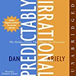 Predictably Irrational: The Hidden Forces That Shape Our Decisions | Dan Ariely